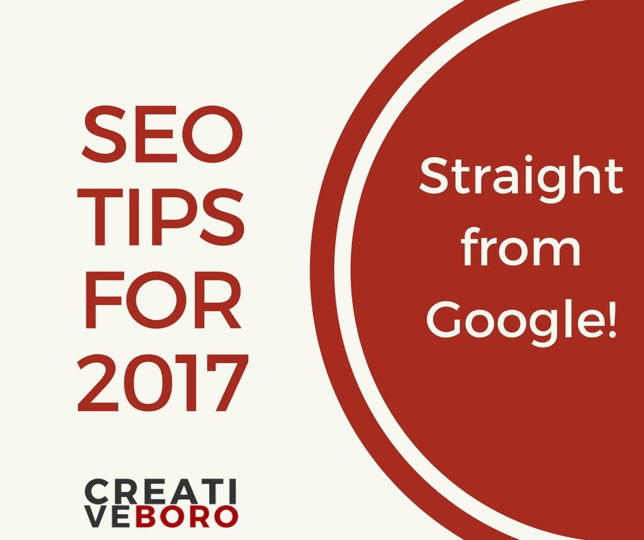 SEO Tips for 2017 (Straight from Google!)
