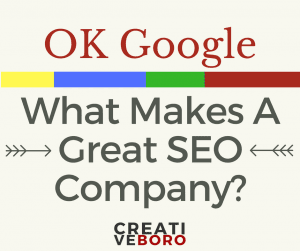 OK Google, what makes a great SEO company?