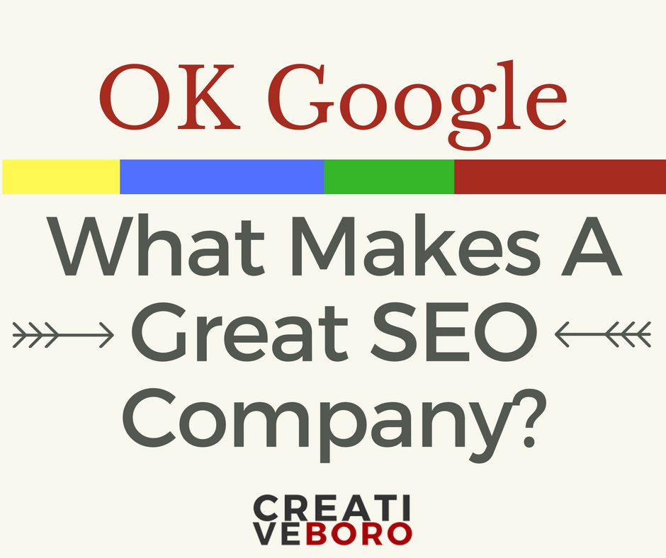 OK Google, what makes a great SEO company? | CREATIVE BORO| Murfreesboro | Franklin | Nashville