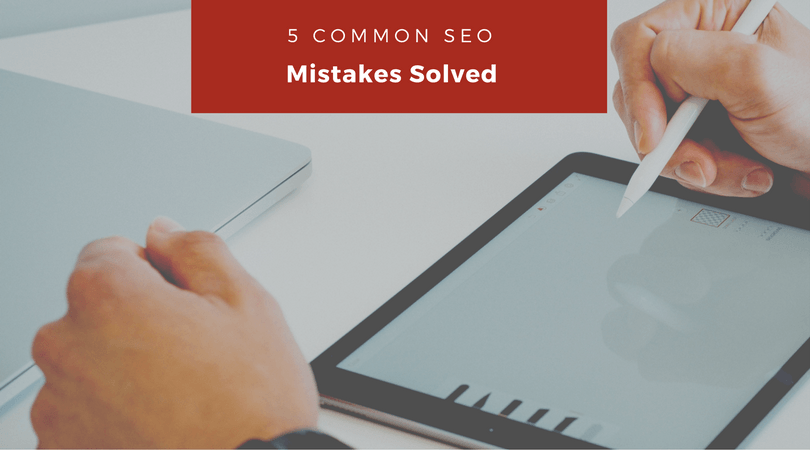 5 Most Common SEO Mistakes Solved